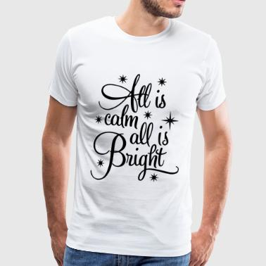 All is calm - All is Bright - Männer Premium T-Shirt
