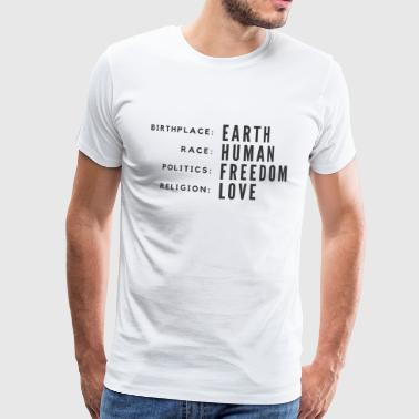 Birthplace Earth Race Human Politics Freedom Love - Männer Premium T-Shirt