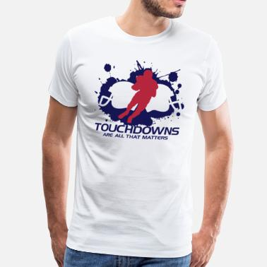 Touchdown Touchdowns are all that matters - Koszulka męska Premium