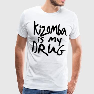 Kizomba is my Drug - Kizomba Dance Fashion - Männer Premium T-Shirt