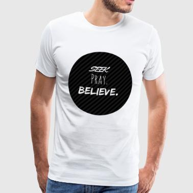 SEEK PRAY BELIEVE - Männer Premium T-Shirt