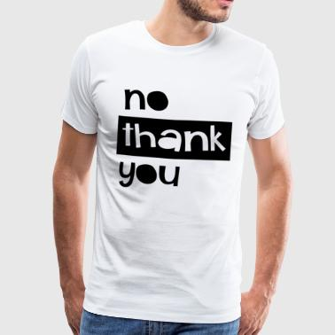 no thanks - Men's Premium T-Shirt