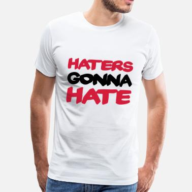 Haters Gonna Hate Haters gonna hate - Mannen Premium T-shirt