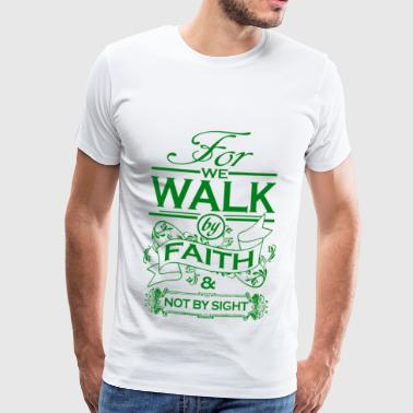 WE WALK BY FAITH - Men's Premium T-Shirt