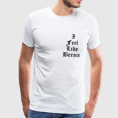 I feel like Bernie - Premium-T-shirt herr