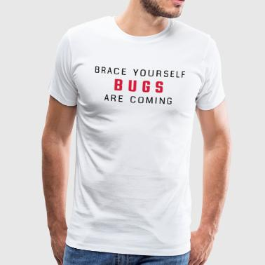 Brace yourself - bugs are coming - Men's Premium T-Shirt