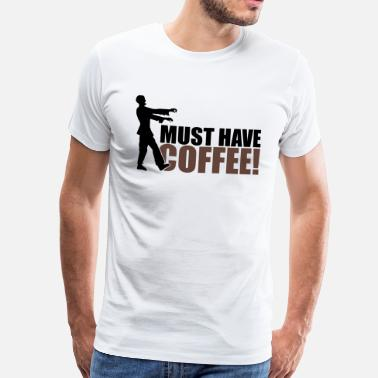 Must Have Must have COFFEE - Mannen Premium T-shirt
