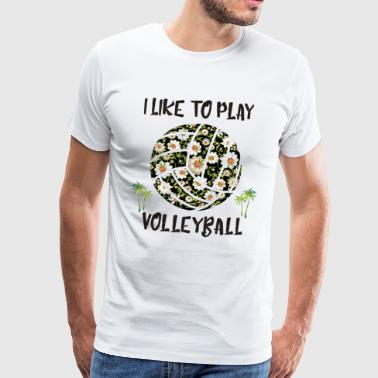 I like to play volleyball - Camiseta premium hombre