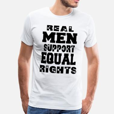Equal Rights Real Men Unterstützung Equal Rights - Männer Premium T-Shirt