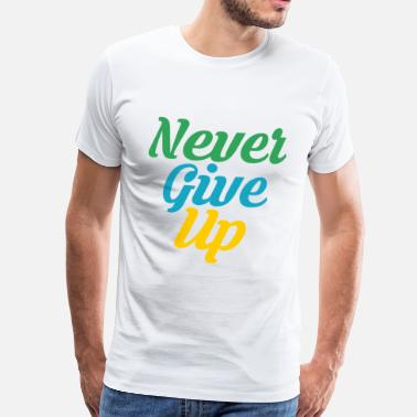Never Never give up - Mannen Premium T-shirt