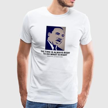 Martin Luther King Martin LutherK t-shirt the time is always right ... - Men's Premium T-Shirt