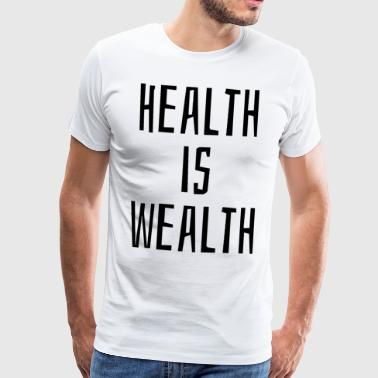 Health is wealth - Premium T-skjorte for menn