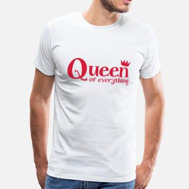 Queen Of Fucking Everything queen of everything with a royal crown - Men's Premium T-Shirt