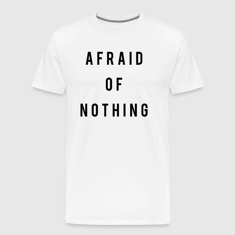 Afraid Of Nothing - Männer Premium T-Shirt