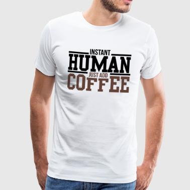Instant human, just add coffee - Men's Premium T-Shirt