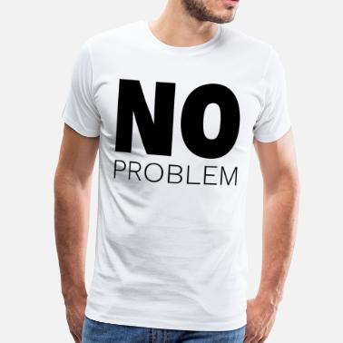 No Problem No problem - Men's Premium T-Shirt