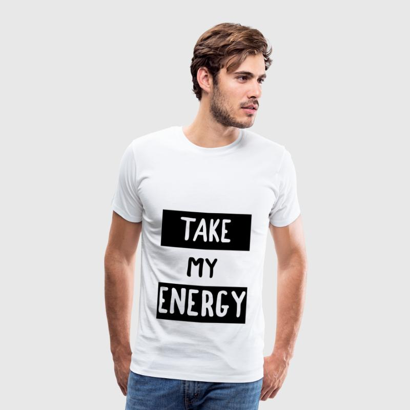 TAKE MY ENERGY - T-shirt Premium Homme