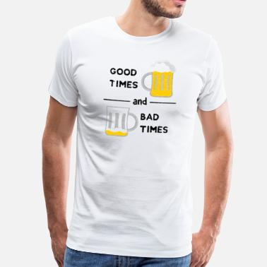Good Times Good Times and bad times - Men's Premium T-Shirt