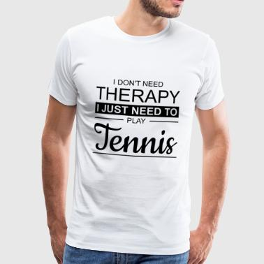 I JUST NEED TO PLAY TENNIS - Männer Premium T-Shirt