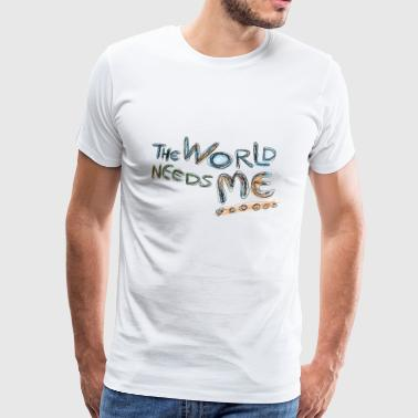 the world needs me - Männer Premium T-Shirt