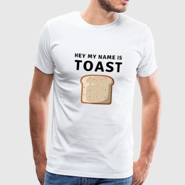 Hey My Name Is Toast - Männer Premium T-Shirt