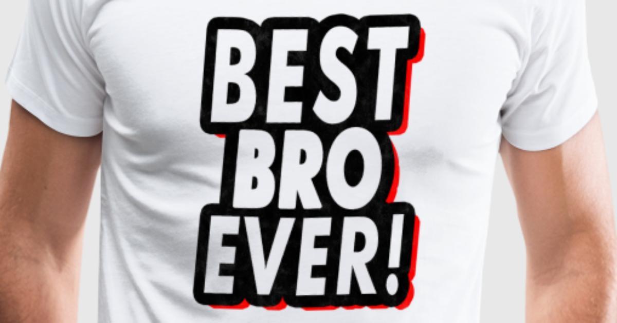 Best Bro Ever Cooles Bro Bruder Geschenk von Niktik   Spreadshirt