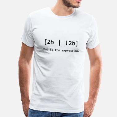 2b 2B or !2B - That is the expression - Männer Premium T-Shirt
