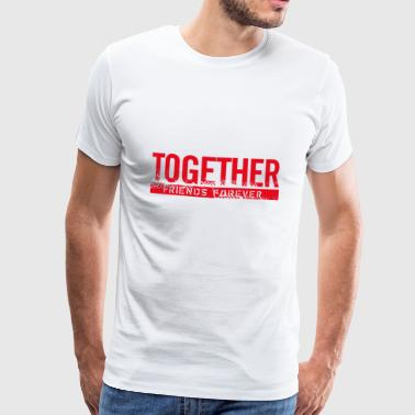 Together friends forever - T-shirt Premium Homme