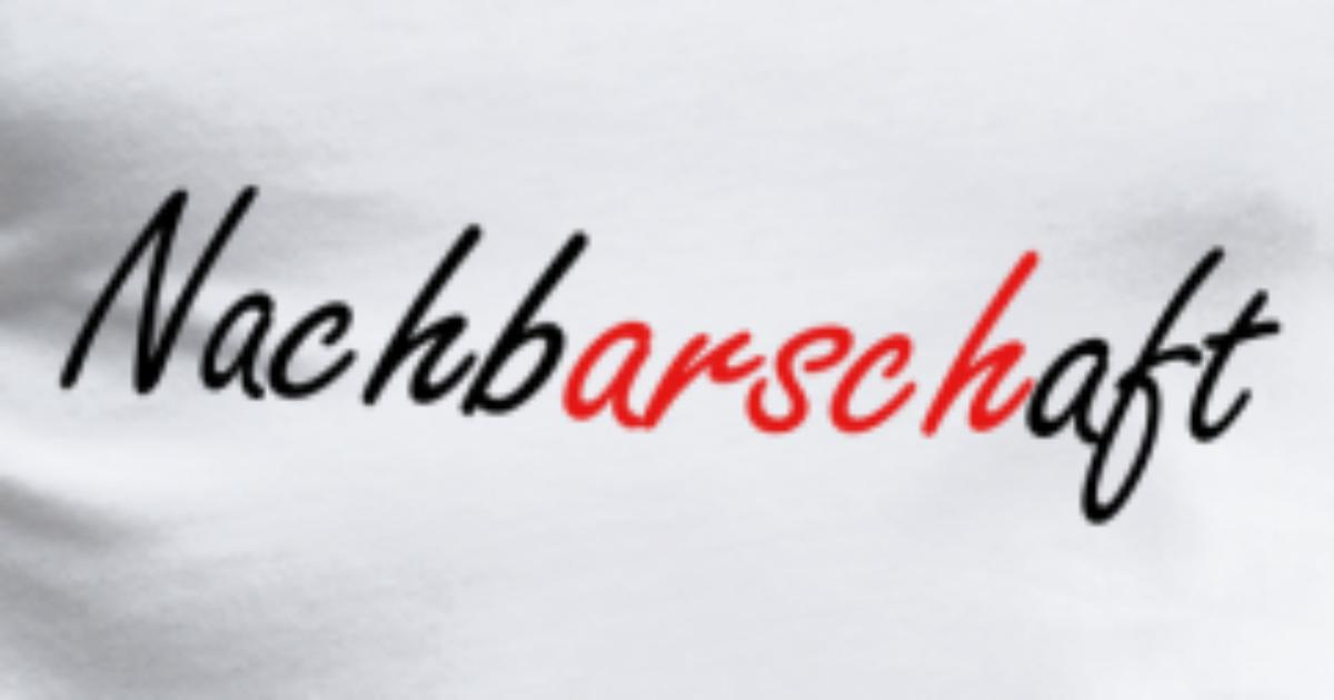 NachbARSCHaft Nachbar Arsch von My.Bliss | Spreadshirt