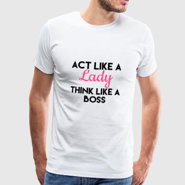 Act like a lady think like a boss - Men's Premium T-Shirt