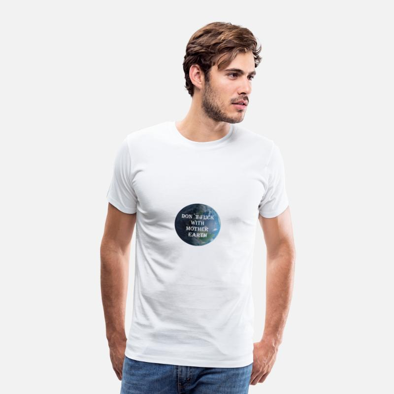 Enviromental T-Shirts - Don't fuck with mother earth! natural reserve - Men's Premium T-Shirt white