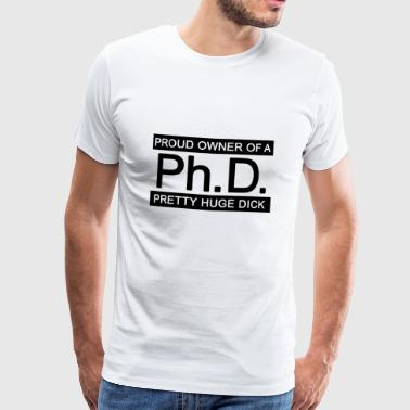 Ph.D. Stolt ägare av en Pretty Huge Dick - Premium-T-shirt herr
