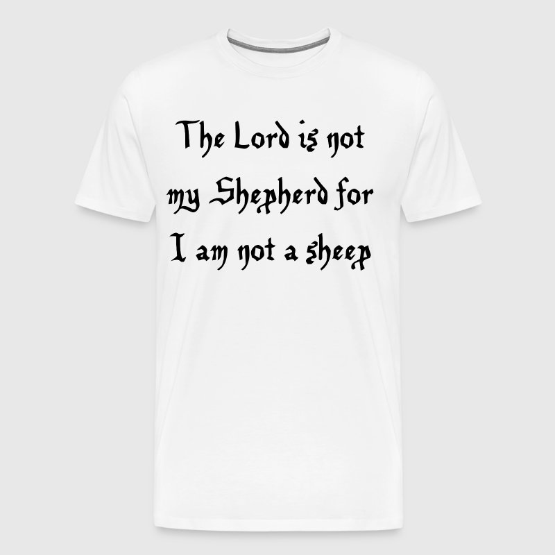 The Lord is not my Shepherd for I am not a sheep - Men's Premium T-Shirt