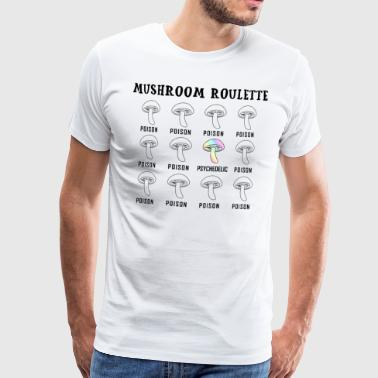 Mushroom Mushroom Roulette Magic Shrooms Gift - Men's Premium T-Shirt