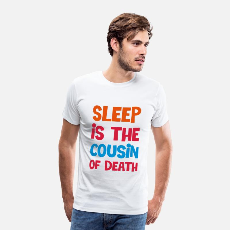 Sleep T-Shirts - SLEEP IS THE COUSIN OF DEATH - NAS - Men's Premium T-Shirt white