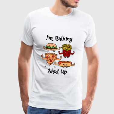 I´m Bulking shut up - Männer Premium T-Shirt