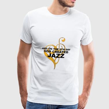 AND ON THE 8TH DAY GOD CREATED JAZZ - Männer Premium T-Shirt