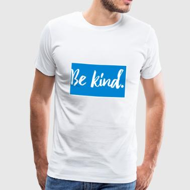 Be kind - Männer Premium T-Shirt