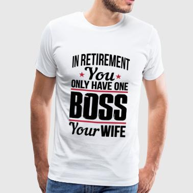 My wife is my boss - retirement - Men's Premium T-Shirt