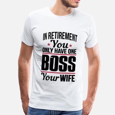 Gepensioneerde M V My wife is my boss - retirement - Mannen Premium T-shirt