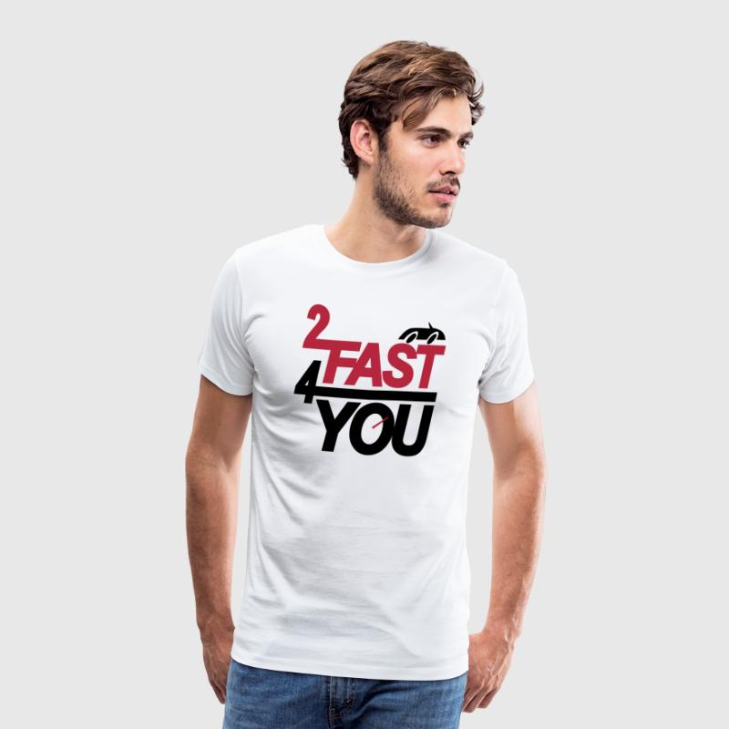 Too fast for you - T-shirt Premium Homme