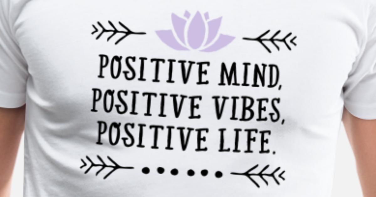 Positive Mind Positive Vibes Positive Life By Yakoazon Spreadshirt