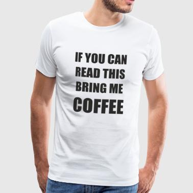 Bring me coffee coffee is live - Men's Premium T-Shirt