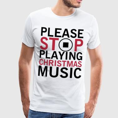 Please stop playing christmas music - Männer Premium T-Shirt
