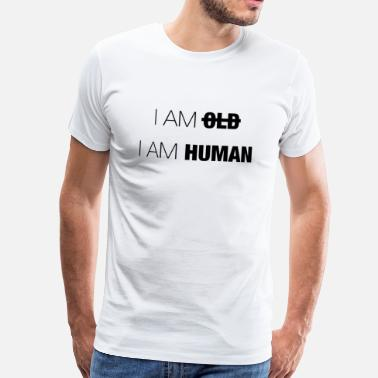 I Am Not Old I AM OLD - I AM HUMAN - Men's Premium T-Shirt