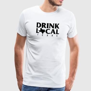 Funny Advocate Drink Local Texas Beer Lover Oktoberfest T Shirt - Men's Premium T-Shirt