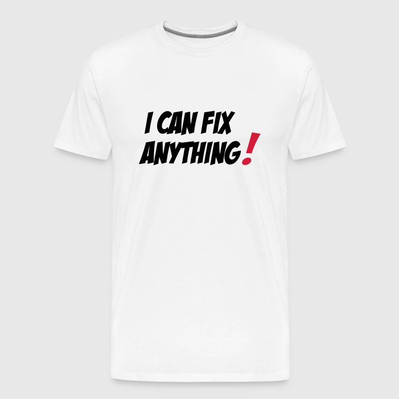 I Can Fix Anything - Men's Premium T-Shirt