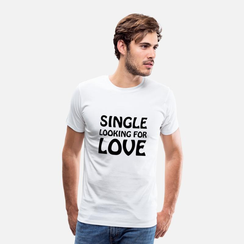 Single T-Shirts - Single looking for love - Men's Premium T-Shirt white
