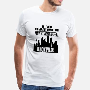 Knoxville Gift Id rather be in Knoxville - Men's Premium T-Shirt