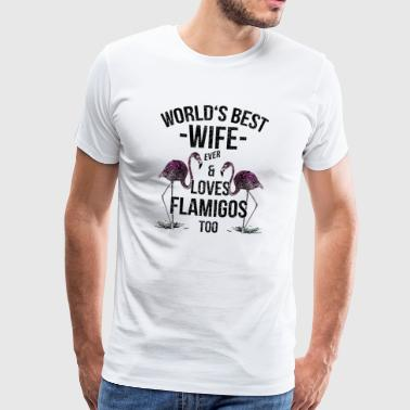 Spouse Quotes> World's Best Wife & Loves Flamingo - Men's Premium T-Shirt